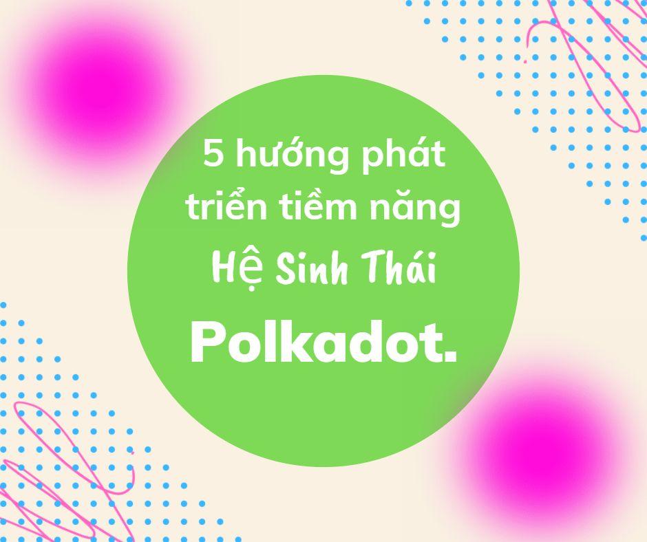 5-huong-phat-trien-tiem-nang-he-sinh-thai-Polkadot
